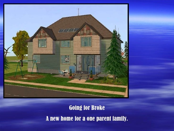 Going for Broke A new home for a one parent family.