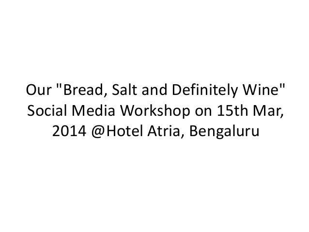 "Our ""Bread, Salt and Definitely Wine"" Social Media Workshop on 15th Mar, 2014 @Hotel Atria, Bengaluru"
