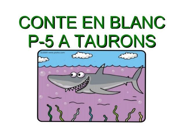 CONTE EN BLANCCONTE EN BLANCP-5 A TAURONSP-5 A TAURONS