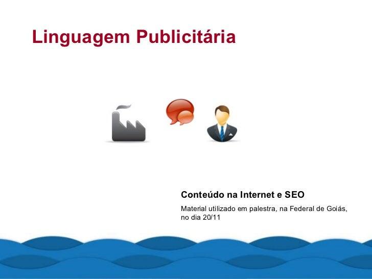 Linguagem Publicitária Conteúdo na Internet e SEO Material utilizado em palestra, na Federal de Goiás, no dia 20/11