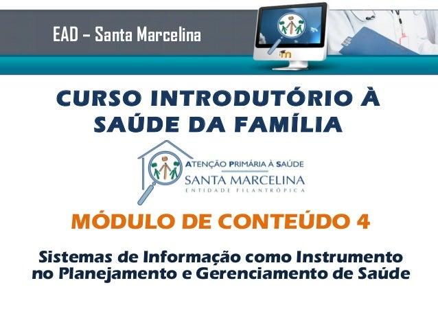 CURSO INTRODUTÓRIO ÀSAÚDE DA FAMÍLIAEAD – Santa MarcelinaMÓDULO DE CONTEÚDO 4Sistemas de Informação como Instrumentono Pla...