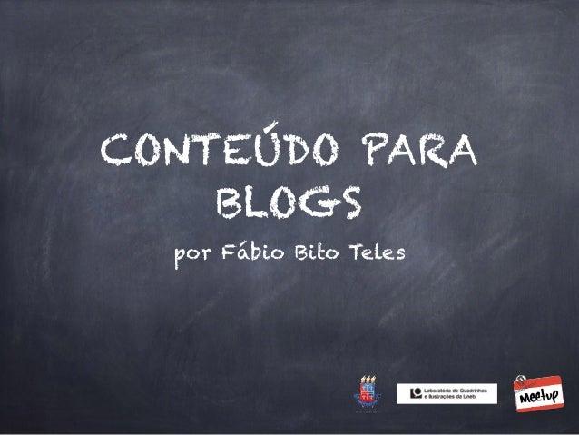 CONTEÚDO PARA  BLOGS  por Fábio Bito Teles