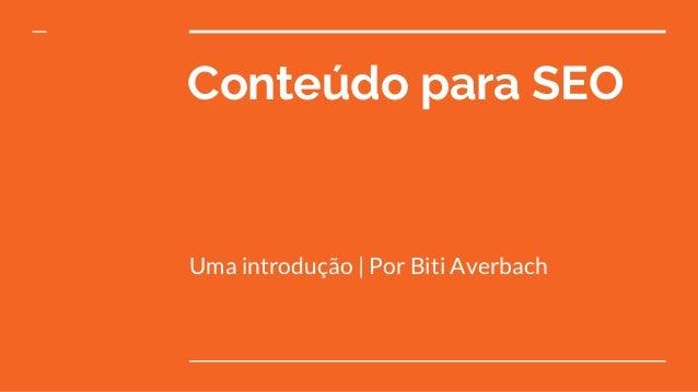 Conteúdo para SEO Uma introdução | Por Biti Averbach