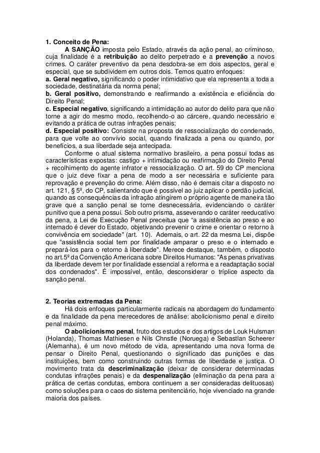 1. Conceito de Pena: A SANÇÃO imposta pelo Estado, através da ação penal, ao criminoso, cuja finalidade é a retribuição ao...