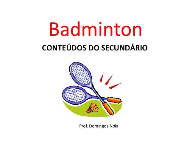 BadmintonCONTEÚDOS DO SECUNDÁRIO        Prof. Domingos Nóia