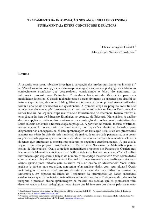 TRATAMENTO DA INFORMAÇÃO NOS ANOS INICIAIS DO ENSINO FUNDAMENTAL: ENTRE CONCEPÇÕES E PRÁTICAS Debora Laranjeira Colodel 1 ...