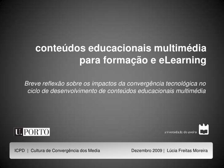 conteúdos educacionais multimédia para formação e eLearning<br />Breve reflexão sobre os impactos da convergência tecnológ...