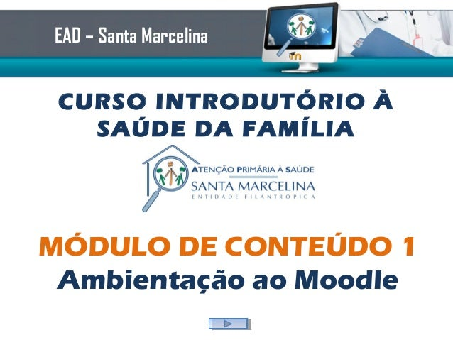 EAD – Santa Marcelina CURSO INTRODUTÓRIO À   SAÚDE DA FAMÍLIAMÓDULO DE CONTEÚDO 1 Ambientação ao Moodle