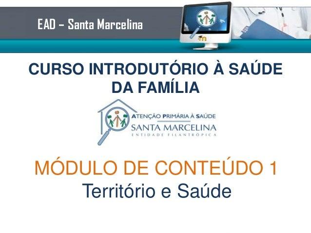 CURSO INTRODUTÓRIO À SAÚDEDA FAMÍLIAEAD – Santa MarcelinaMÓDULO DE CONTEÚDO 2Território e Saúde