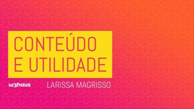 CONTEÚDO  E UTILIDADE LARISSA MAGRISSO