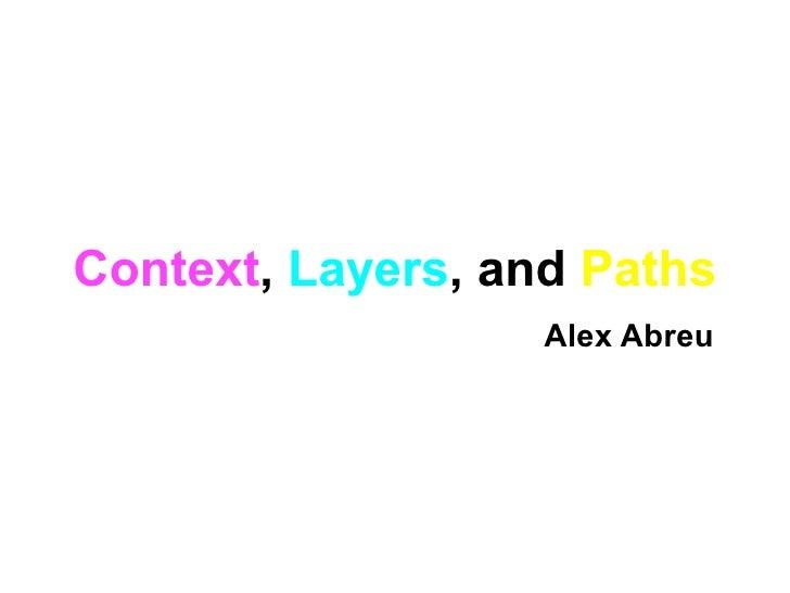 Context, Layers, and Paths                    Alex Abreu