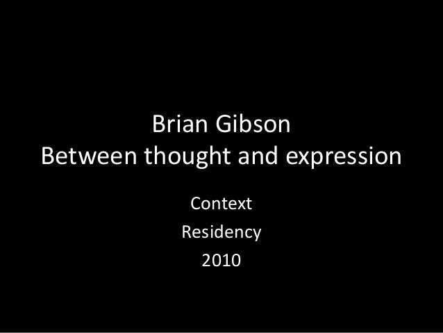 Brian Gibson Between thought and expression Context Residency 2010