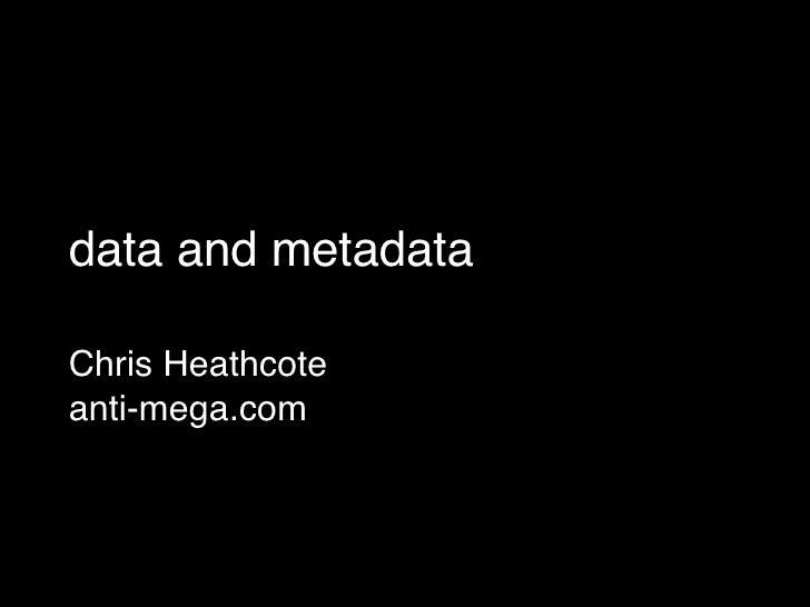 data and metadata Chris Heathcote anti-mega.com