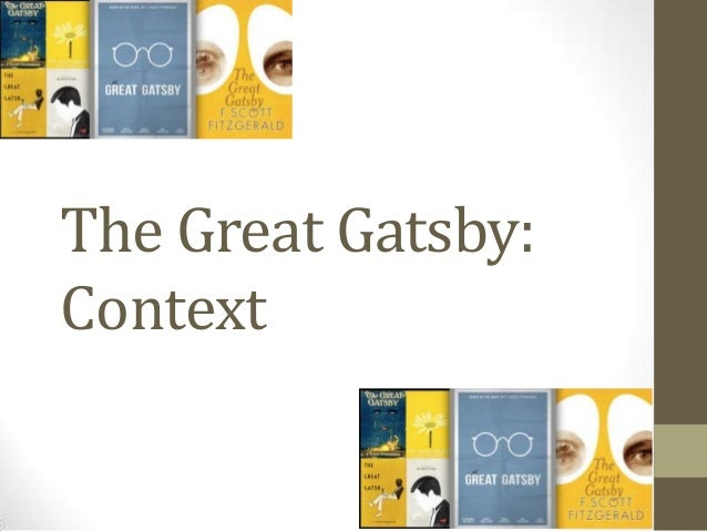 the great gatsby context The literary context chapter of the great gatsby study guide course is the most efficient way to study the literary background of this novel this.