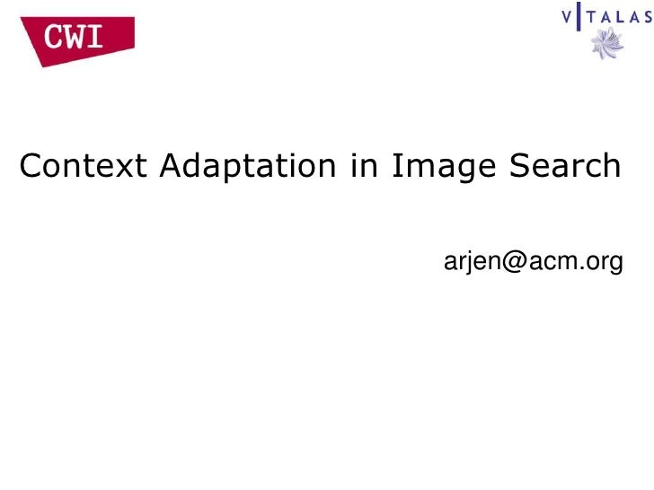Context Adaptation in Image Search                         arjen@acm.org