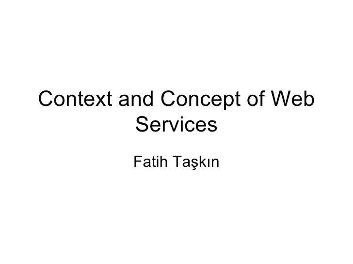 Context and Concept of Web Services Fatih Taşkın