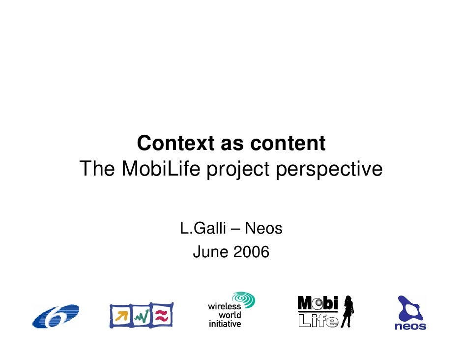 Context as content The MobiLife project perspective            L.Galli – Neos             June 2006