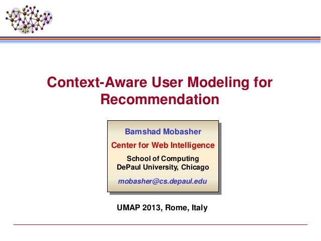 Context-Aware User Modeling forRecommendationBamshad MobasherCenter for Web IntelligenceSchool of ComputingDePaul Universi...