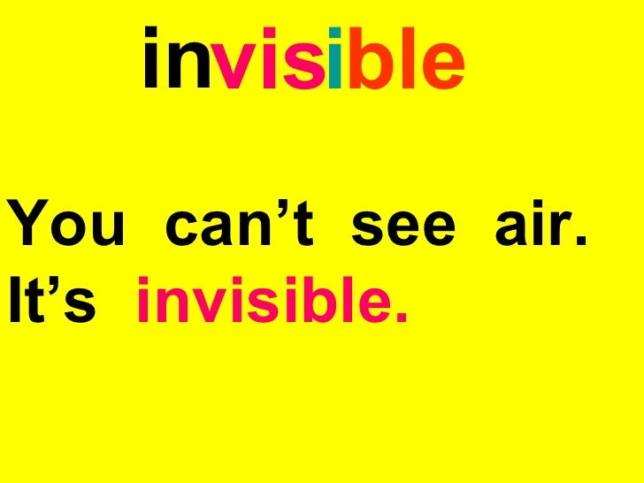 invisibleYou can't see air.It's invisible.