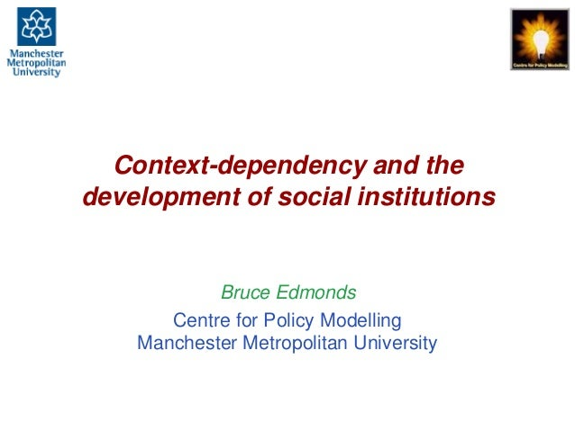 Context-dependency and the development of social institutions, Bruce Edmonds, 1st Constructed Complexities Workshop, Surre...