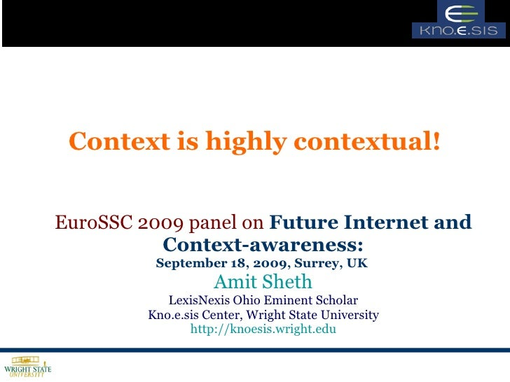 Context is highly contextual! EuroSSC 2009 panel on  Future Internet and Context-awareness: September 18, 2009, Surrey, UK...
