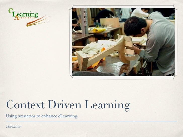 Context Driven Learning Using scenarios to enhance eLearning  24/02/2010