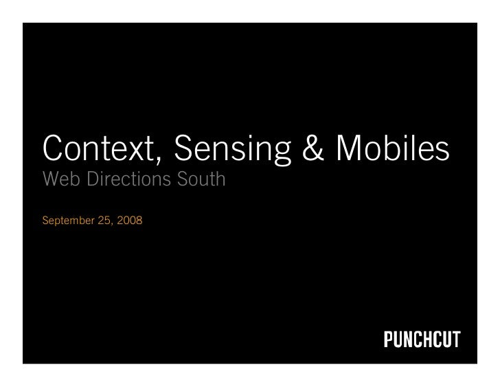 Context, Sensing & Mobiles Web Directions South September 25, 2008