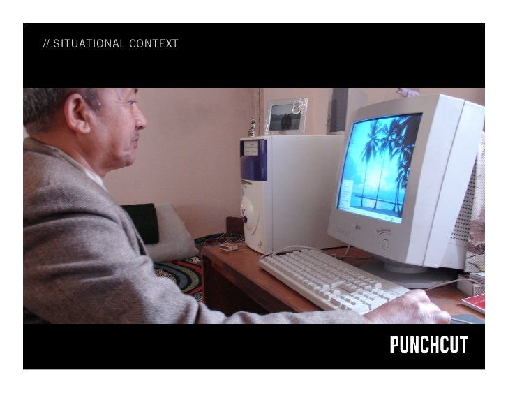 // SITUATIONAL CONTEXT             [pic of someone at a desktop]