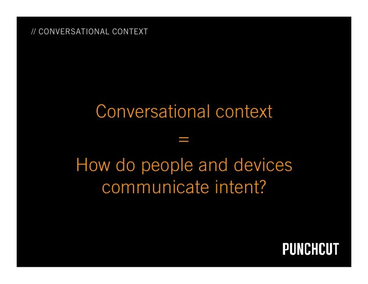 // CONVERSATIONAL CONTEXT                Conversational context                      =          How do people and devices ...