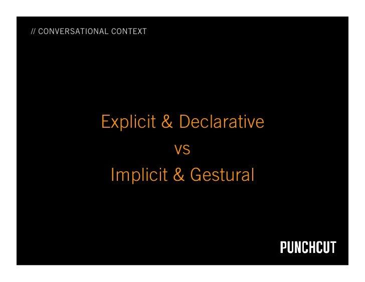 // CONVERSATIONAL CONTEXT                    Explicit & Declarative                          vs                 Implicit &...