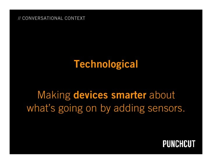 // CONVERSATIONAL CONTEXT                         Technological       Making devices smarter about    what's going on by a...
