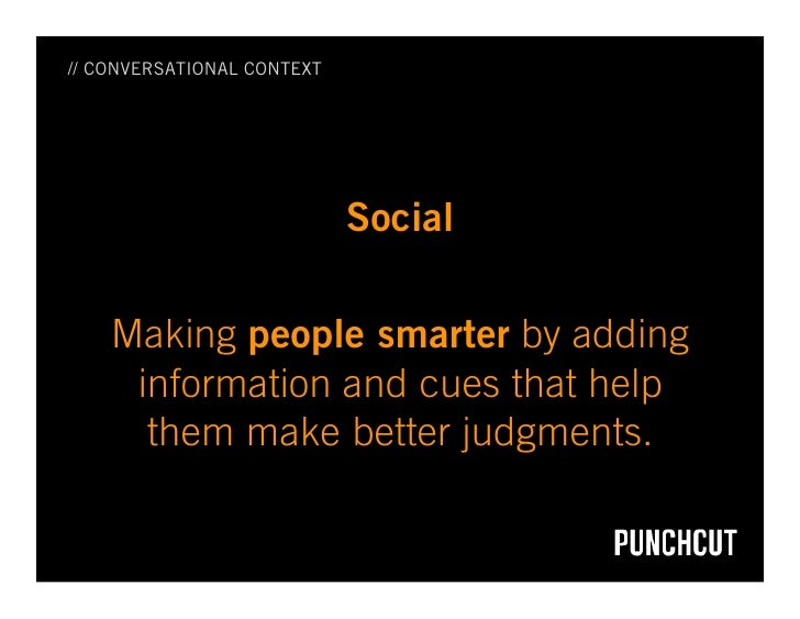 // CONVERSATIONAL CONTEXT                                 Social      Making people smarter by adding      information and...