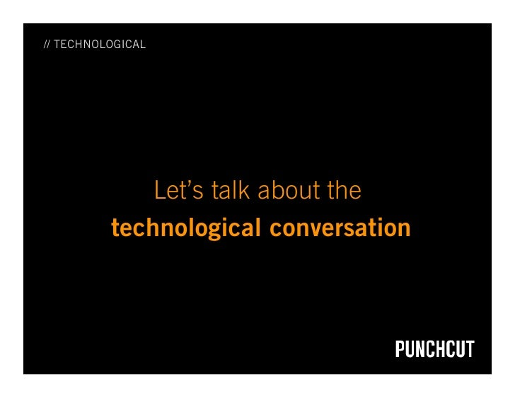 // TECHNOLOGICAL                   Let's talk about the           technological conversation