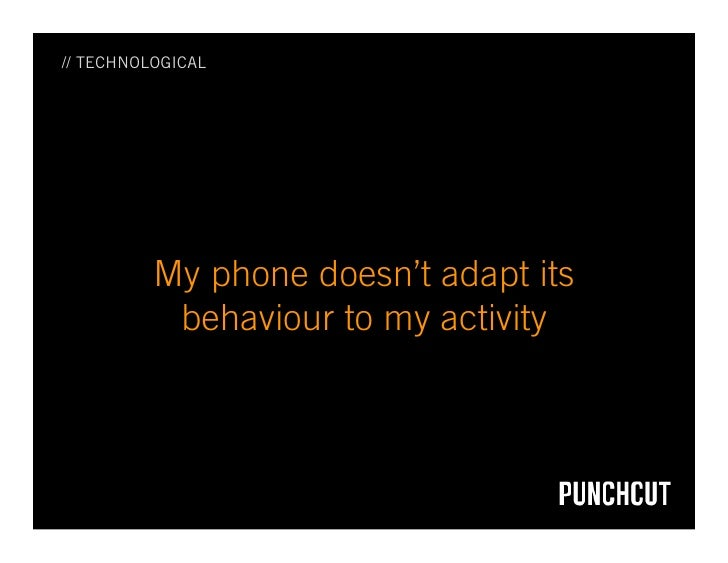 // TECHNOLOGICAL               My phone doesn't adapt its            behaviour to my activity
