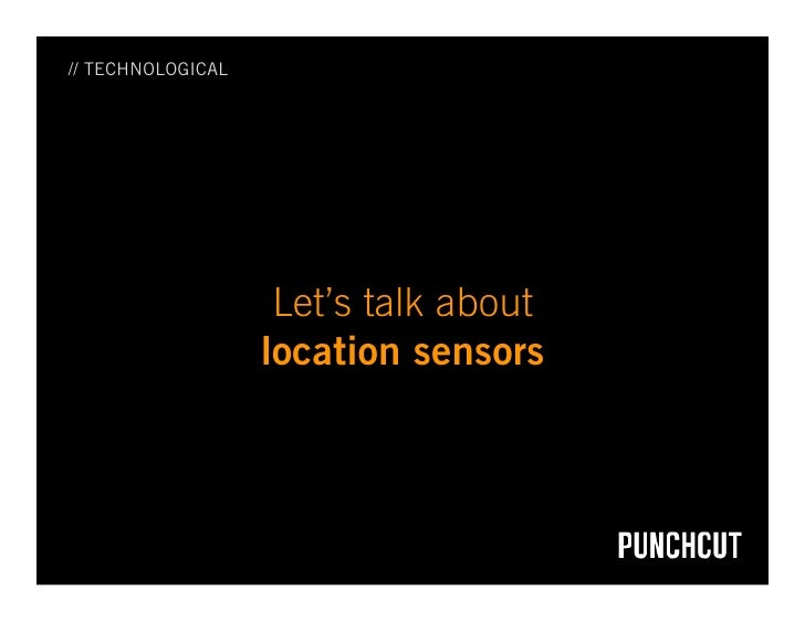 // TECHNOLOGICAL                         Let's talk about                    location sensors
