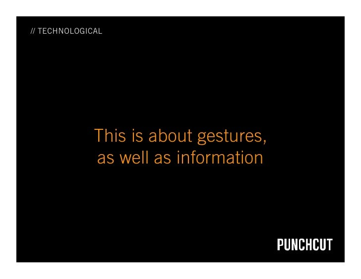 // TECHNOLOGICAL                   This is about gestures,               as well as information