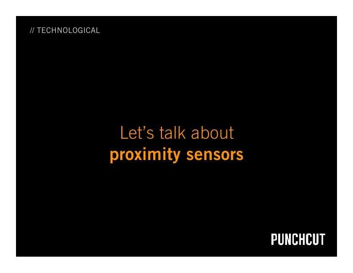 // TECHNOLOGICAL                         Let's talk about                    proximity sensors