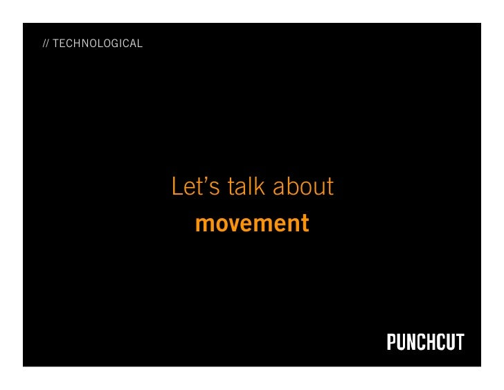 // TECHNOLOGICAL                        Let's talk about                      movement