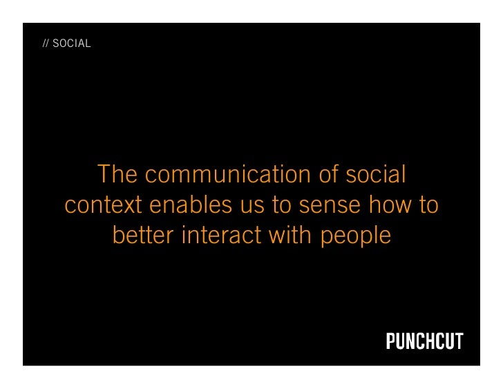 // SOCIAL           The communication of social     context enables us to sense how to         better interact with people