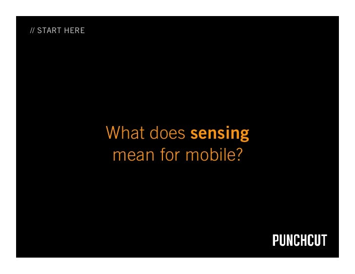 // START HERE                     What does sensing                 mean for mobile?