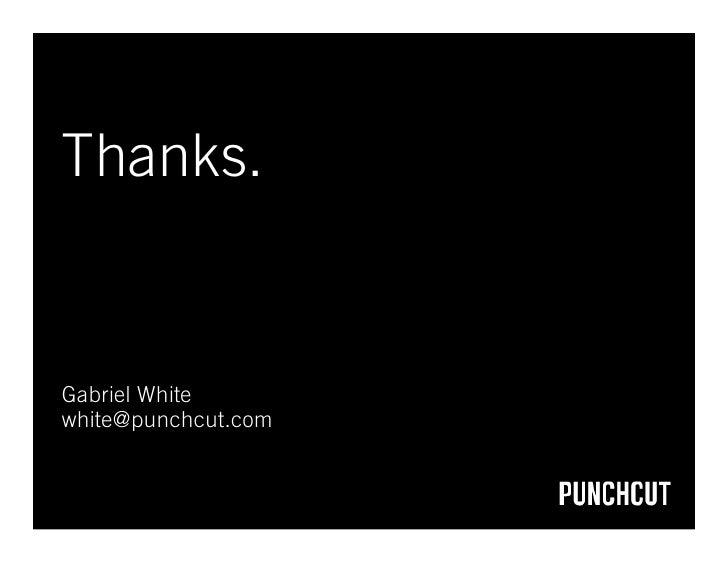 Thanks.   Gabriel White white@punchcut.com