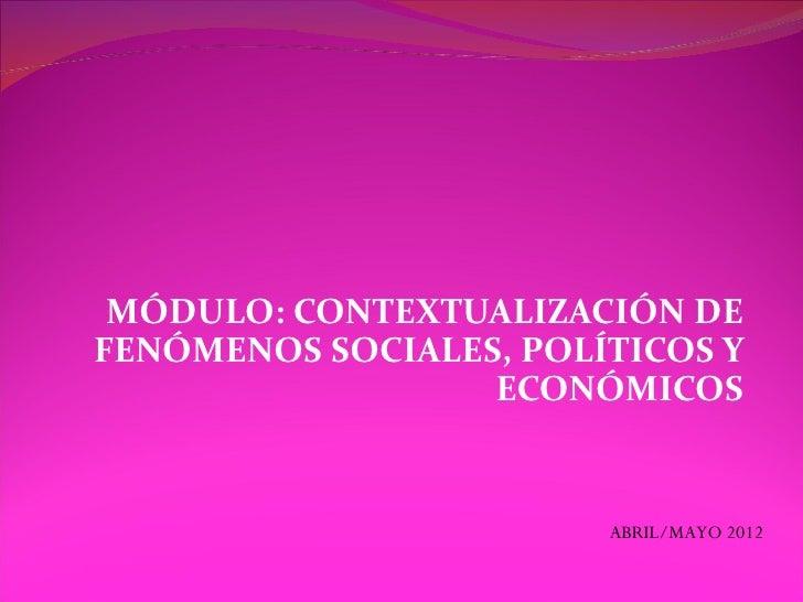 MÓDULO: CONTEXTUALIZACIÓN DEFENÓMENOS SOCIALES, POLÍTICOS Y                  ECONÓMICOS                        ABRIL/MAYO ...