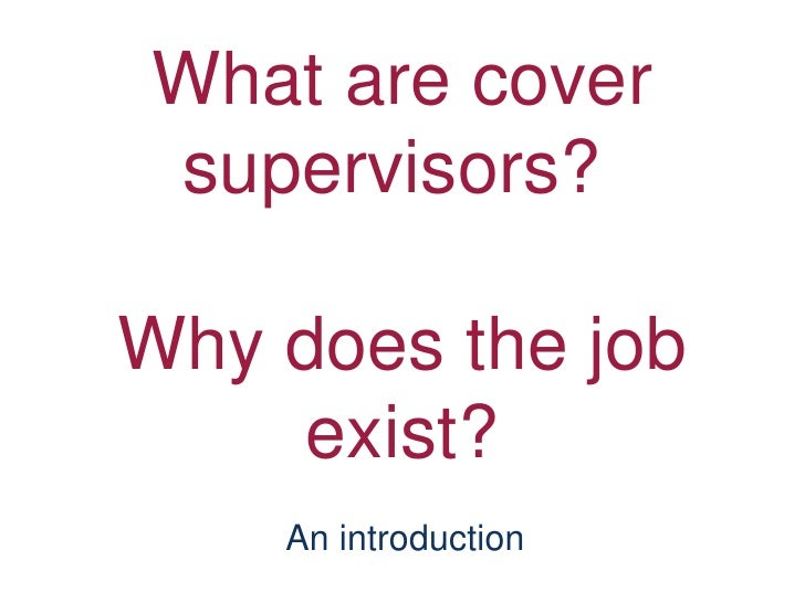 What are cover supervisors?  Why does the job exist? An introduction