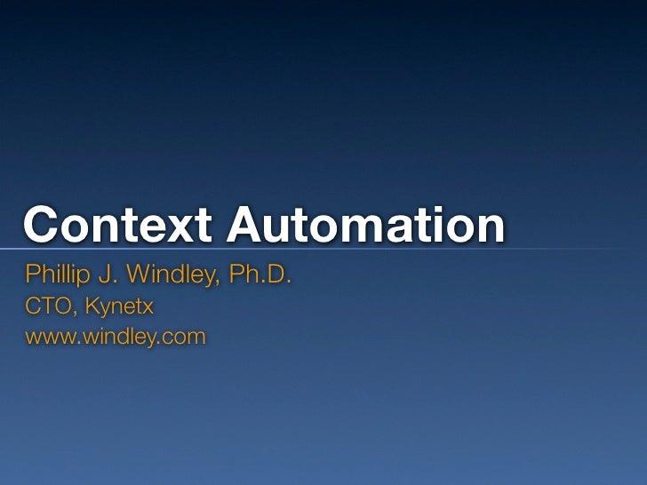 Context Automation Phillip J. Windley, Ph.D. CTO, Kynetx www.windley.com