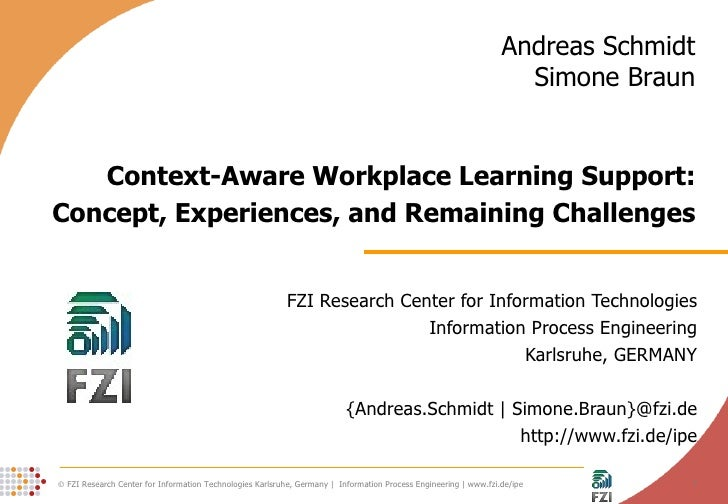 Context-Aware Workplace Learning Support: Concept, Experiences, and Remaining Challenges FZI Research Center for Informati...
