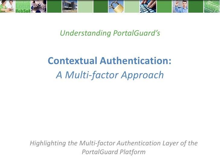 Understanding PortalGuard's      Contextual Authentication:       A Multi-factor ApproachHighlighting the Multi-factor Aut...