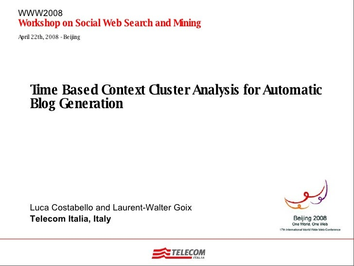 Time Based Context Cluster Analysis for Automatic Blog Generation Luca Costabello and Laurent-Walter Goix Telecom Italia, ...