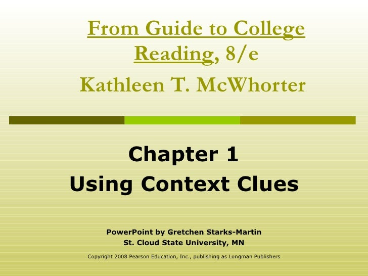 From Guide to College Reading , 8/e Kathleen T. McWhorter   Chapter 1 Using Context Clues PowerPoint by Gretchen Starks-Ma...
