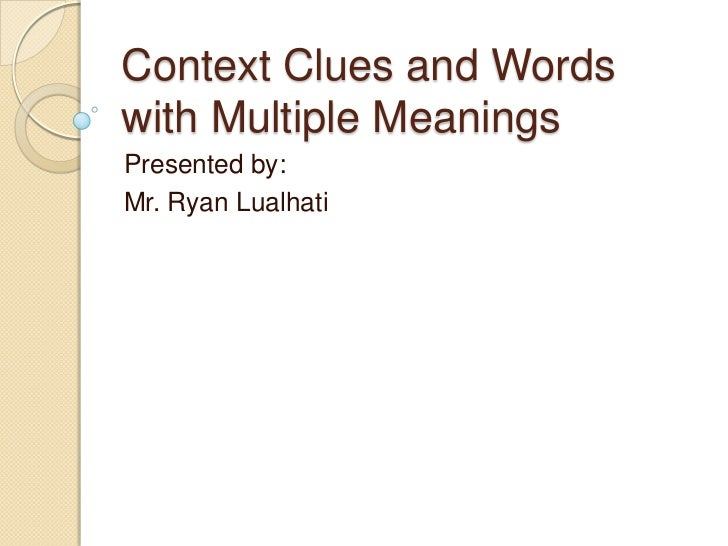 Context Clues and Words with Multiple Meanings<br />Presented by: <br />Mr. Ryan Lualhati<br />