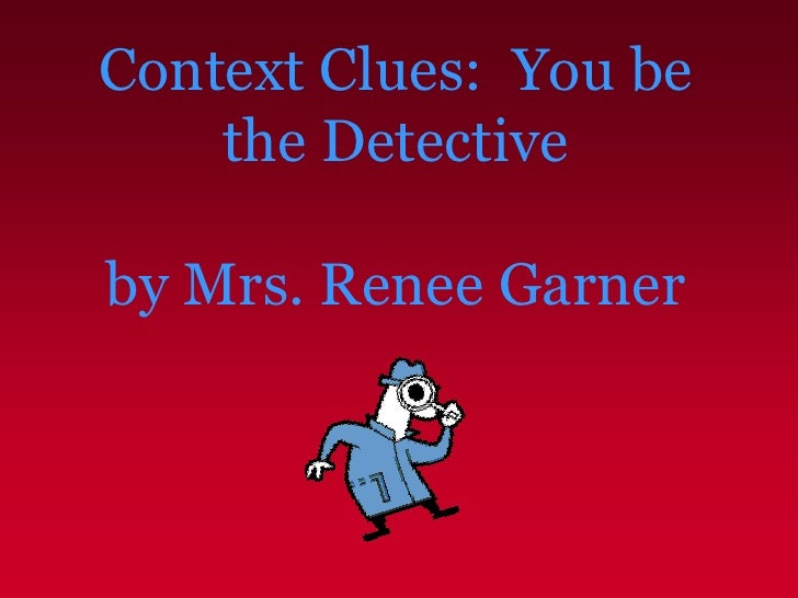 Context Clues:  You be the Detective by Mrs. Renee Garner<br />